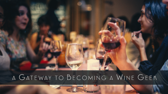A Gateway to Becoming a Wine Geek